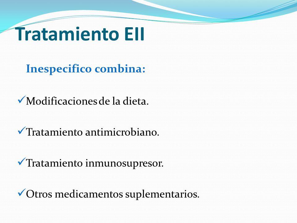 Tratamiento EII Inespecifico combina: Modificaciones de la dieta. Tratamiento antimicrobiano. Tratamiento inmunosupresor. Otros medicamentos suplement