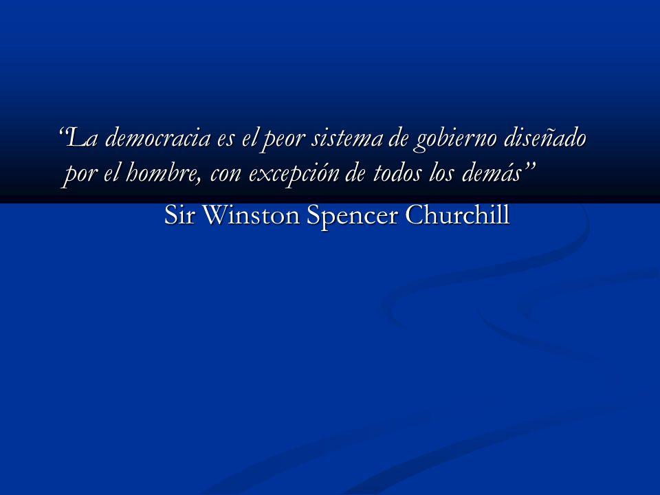 La democracia es el peor sistema de gobierno diseñado por el hombre, con excepción de todos los demás La democracia es el peor sistema de gobierno diseñado por el hombre, con excepción de todos los demás Sir Winston Spencer Churchill Sir Winston Spencer Churchill