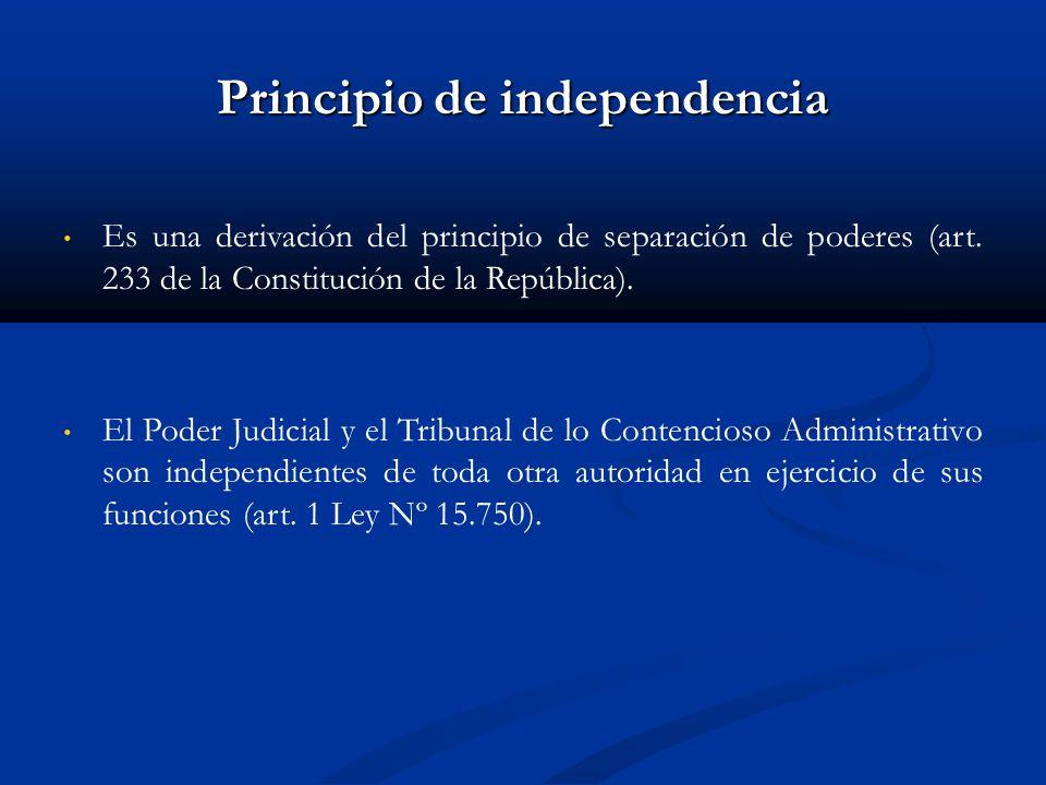 Principio de independencia Es una derivación del principio de separación de poderes (art.