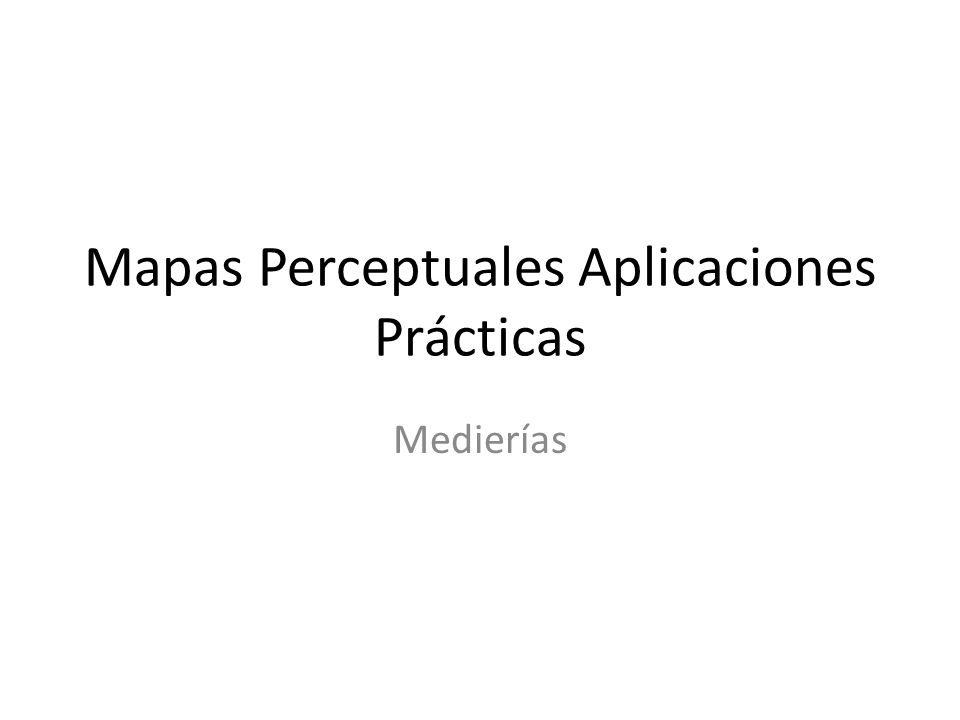 Mapas Perceptuales Aplicaciones Prácticas Medierías