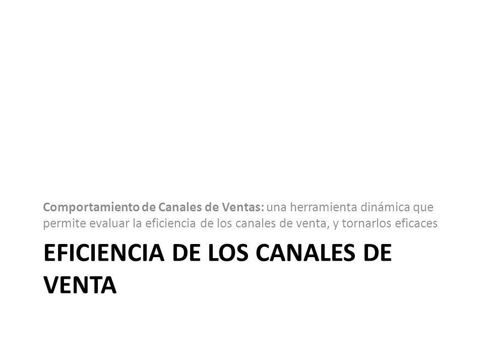 EFICIENCIA DE LOS CANALES DE VENTA Comportamiento de Canales de Ventas: una herramienta dinámica que permite evaluar la eficiencia de los canales de v
