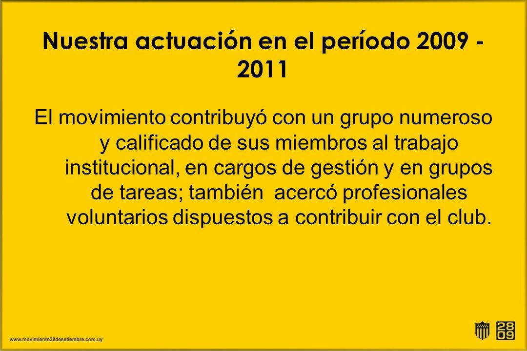 Nuestra actuación en el período 2009 - 2011 El movimiento contribuyó con un grupo numeroso y calificado de sus miembros al trabajo institucional, en c