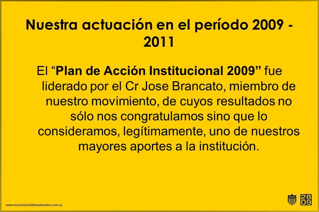 Nuestra actuación en el período 2009 - 2011 El Plan de Acción Institucional 2009 fue liderado por el Cr Jose Brancato, miembro de nuestro movimiento,