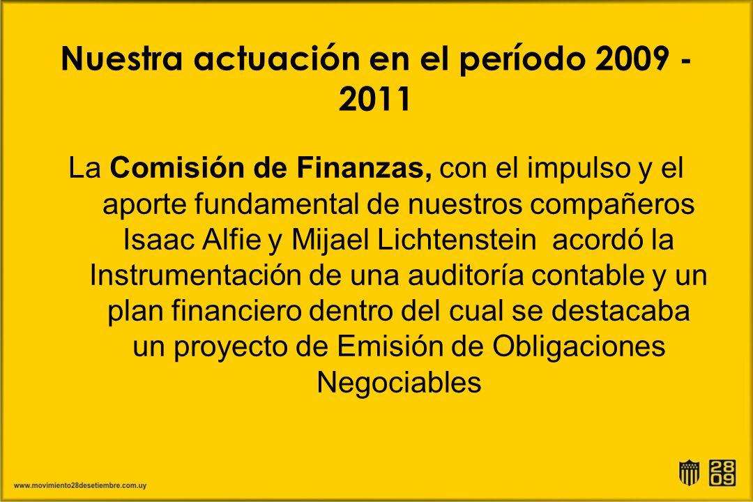 Nuestra actuación en el período 2009 - 2011 La Comisión de Finanzas, con el impulso y el aporte fundamental de nuestros compañeros Isaac Alfie y Mijae