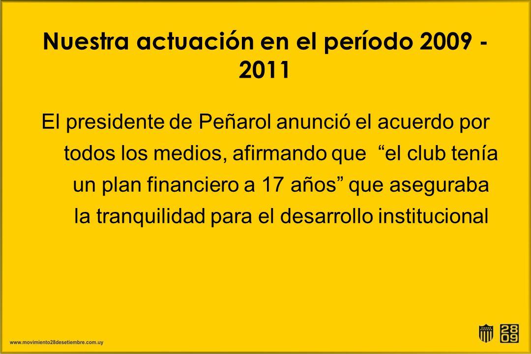 Nuestra actuación en el período 2009 - 2011 El presidente de Peñarol anunció el acuerdo por todos los medios, afirmando que el club tenía un plan fina