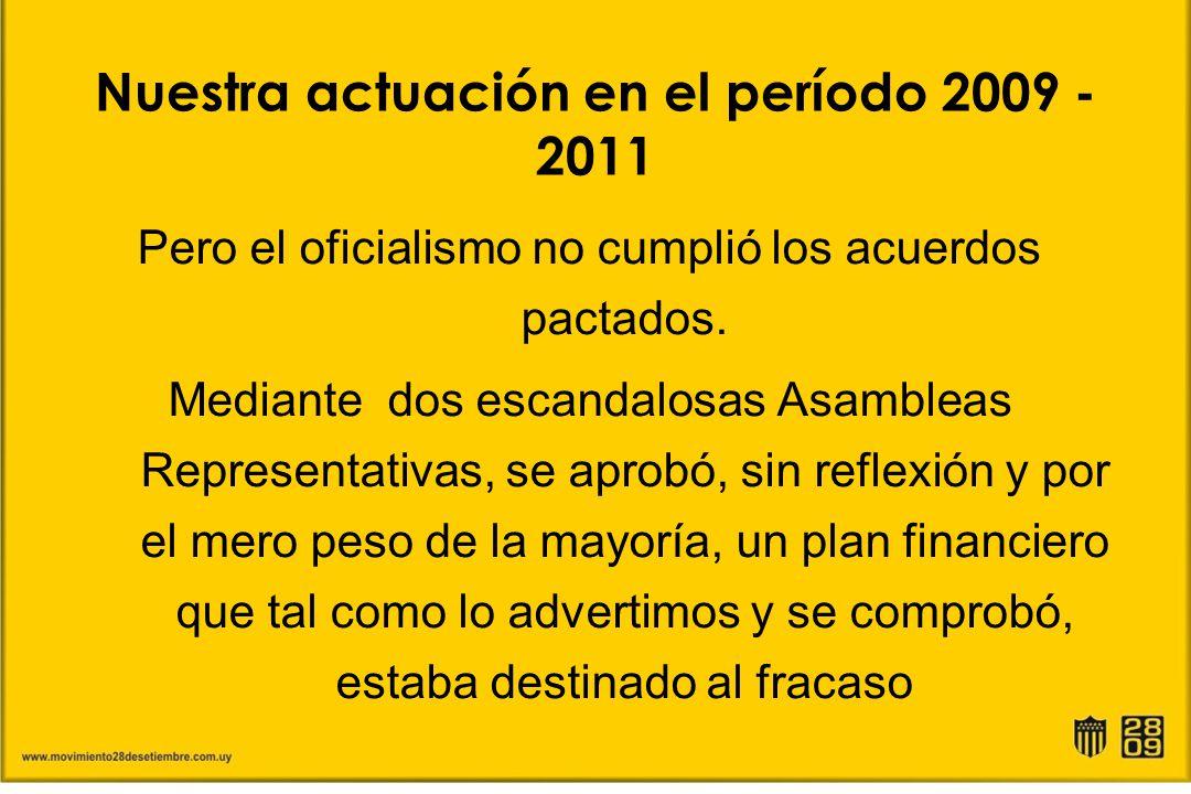 Nuestra actuación en el período 2009 - 2011 Pero el oficialismo no cumplió los acuerdos pactados. Mediante dos escandalosas Asambleas Representativas,