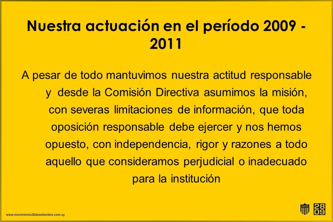 Nuestra actuación en el período 2009 - 2011 A pesar de todo mantuvimos nuestra actitud responsable y desde la Comisión Directiva asumimos la misión, c