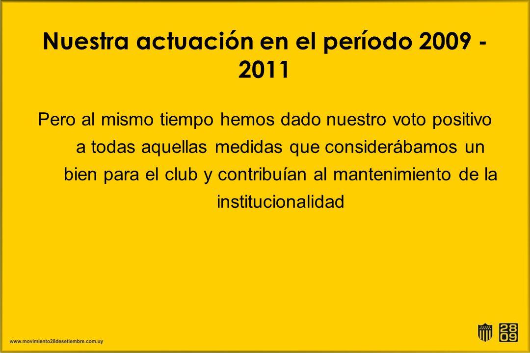 Nuestra actuación en el período 2009 - 2011 Pero al mismo tiempo hemos dado nuestro voto positivo a todas aquellas medidas que considerábamos un bien