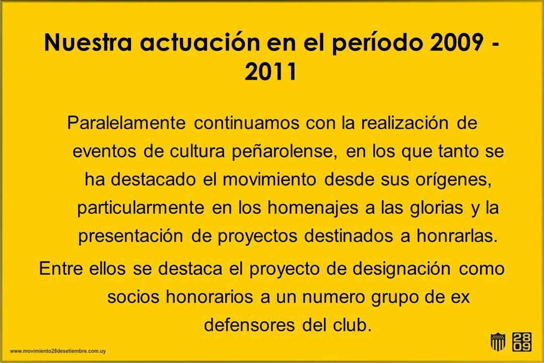 Nuestra actuación en el período 2009 - 2011 Paralelamente continuamos con la realización de eventos de cultura peñarolense, en los que tanto se ha des