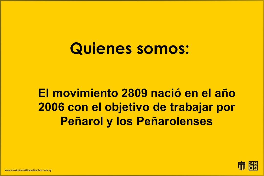 Quienes somos: El movimiento 2809 nació en el año 2006 con el objetivo de trabajar por Peñarol y los Peñarolenses