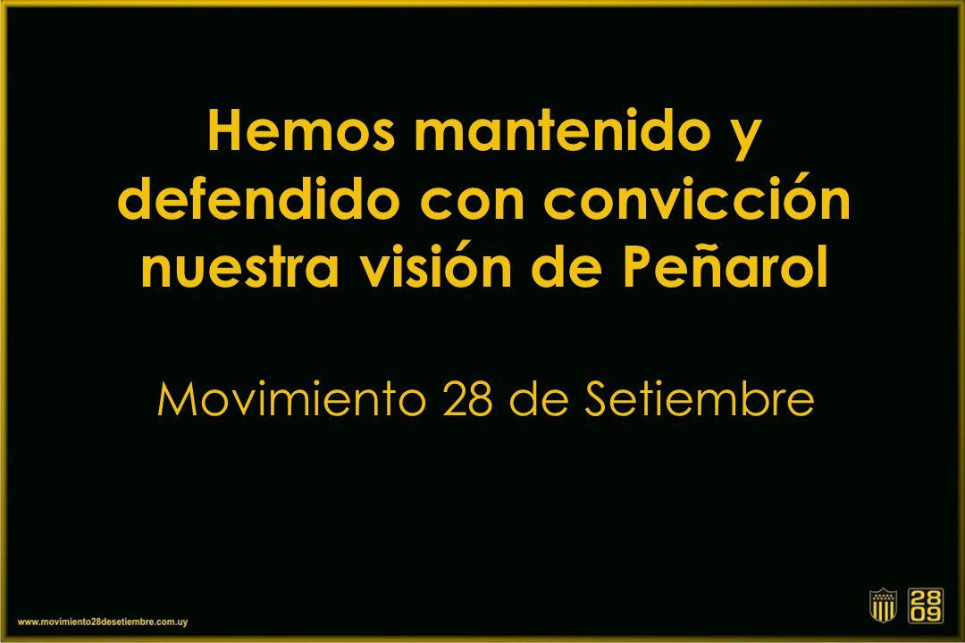 Hemos mantenido y defendido con convicción nuestra visión de Peñarol Movimiento 28 de Setiembre
