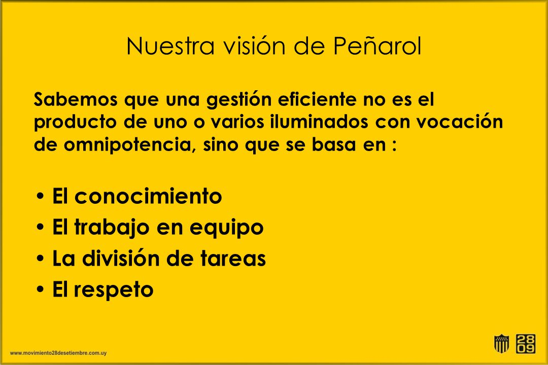 Nuestra visión de Peñarol El conocimiento El trabajo en equipo La división de tareas El respeto Sabemos que una gestión eficiente no es el producto de