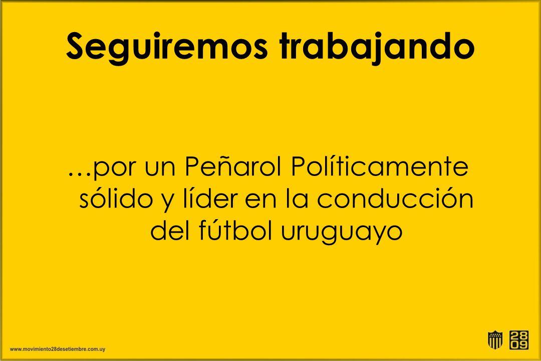 Seguiremos trabajando …por un Peñarol Políticamente sólido y líder en la conducción del fútbol uruguayo