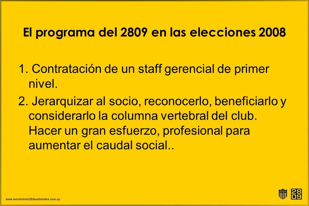 El programa del 2809 en las elecciones 2008 1. Contratación de un staff gerencial de primer nivel. 2. Jerarquizar al socio, reconocerlo, beneficiarlo