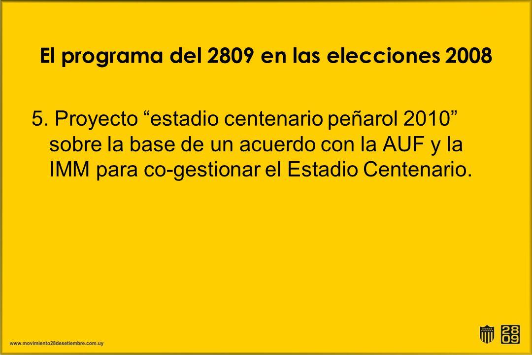 El programa del 2809 en las elecciones 2008 5. Proyecto estadio centenario peñarol 2010 sobre la base de un acuerdo con la AUF y la IMM para co-gestio