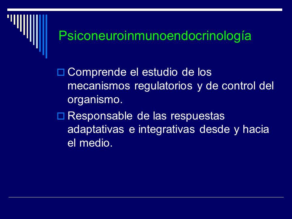 Psiconeuroinmunoendocrinología Comprende el estudio de los mecanismos regulatorios y de control del organismo. Responsable de las respuestas adaptativ