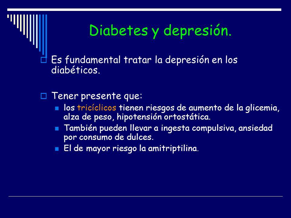 Diabetes y depresión. Es fundamental tratar la depresión en los diabéticos. Tener presente que: los tricíclicos tienen riesgos de aumento de la glicem