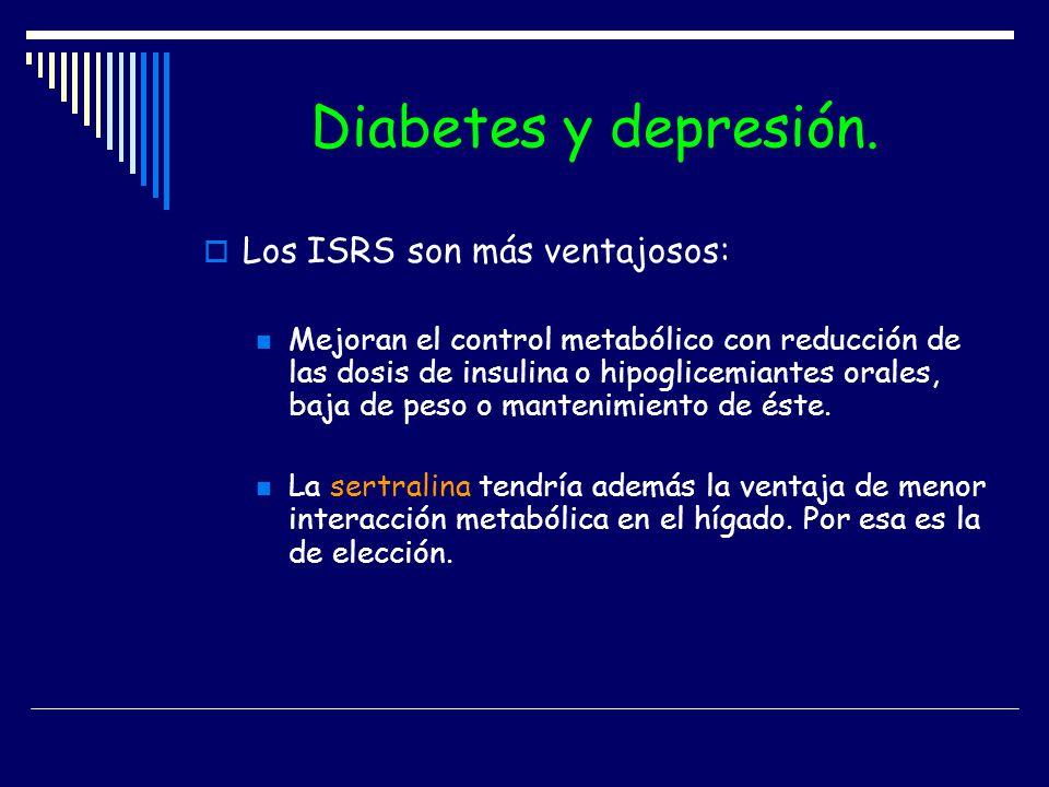 Diabetes y depresión. Los ISRS son más ventajosos: Mejoran el control metabólico con reducción de las dosis de insulina o hipoglicemiantes orales, baj