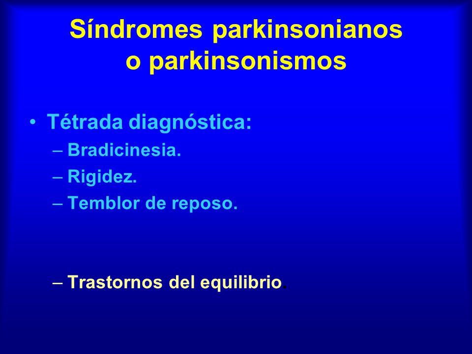 Síndromes parkinsonianos o parkinsonismos Tétrada diagnóstica: –Bradicinesia. –Rigidez. –Temblor de reposo. –Trastornos del equilibrio.