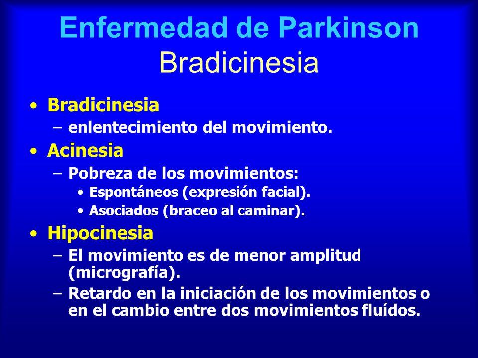 Enfermedad de Parkinson Bradicinesia Bradicinesia –enlentecimiento del movimiento. Acinesia –Pobreza de los movimientos: Espontáneos (expresión facial