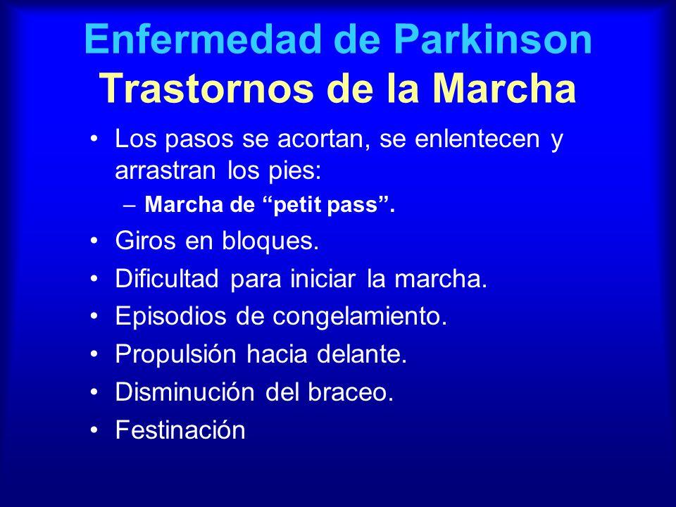 Enfermedad de Parkinson Trastornos de la Marcha Los pasos se acortan, se enlentecen y arrastran los pies: –Marcha de petit pass. Giros en bloques. Dif