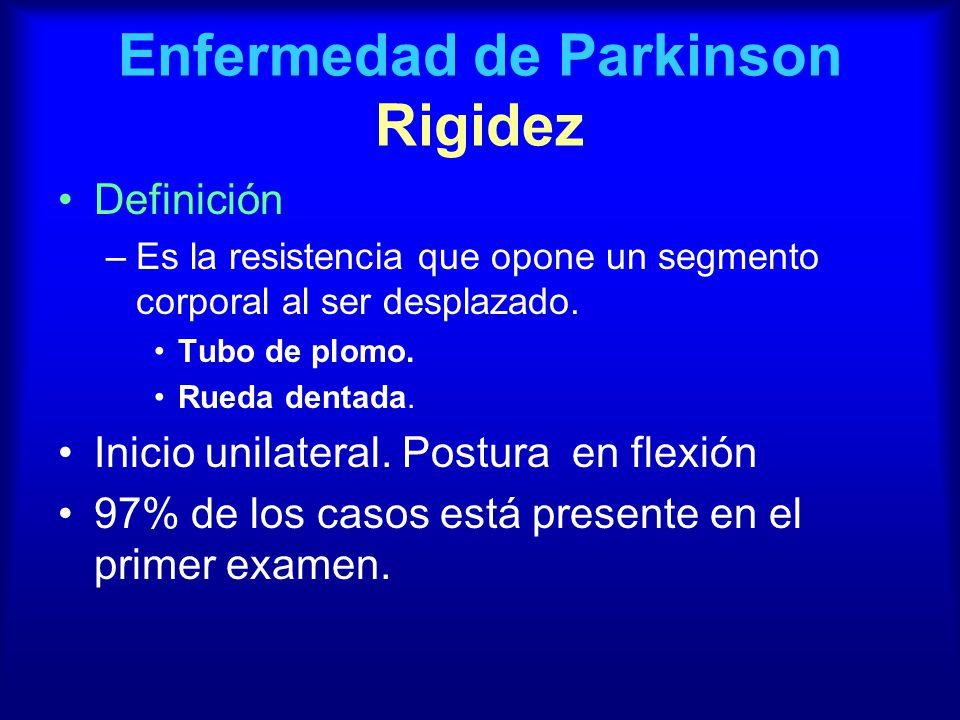 Enfermedad de Parkinson Rigidez Definición –Es la resistencia que opone un segmento corporal al ser desplazado. Tubo de plomo. Rueda dentada. Inicio u