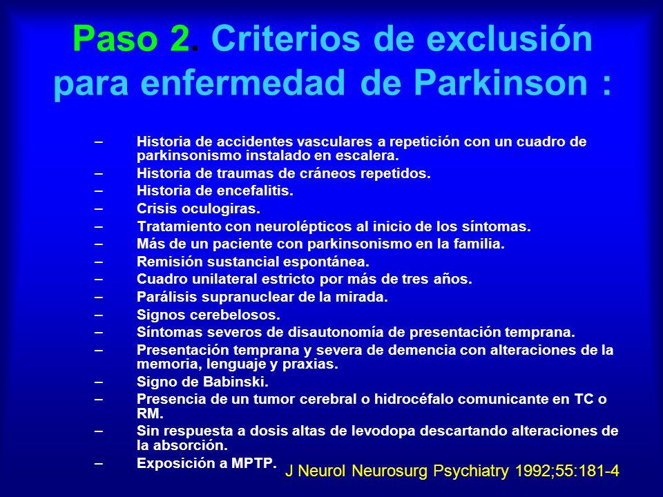 Paso 2. Criterios de exclusión para enfermedad de Parkinson : –Historia de accidentes vasculares a repetición con un cuadro de parkinsonismo instalado