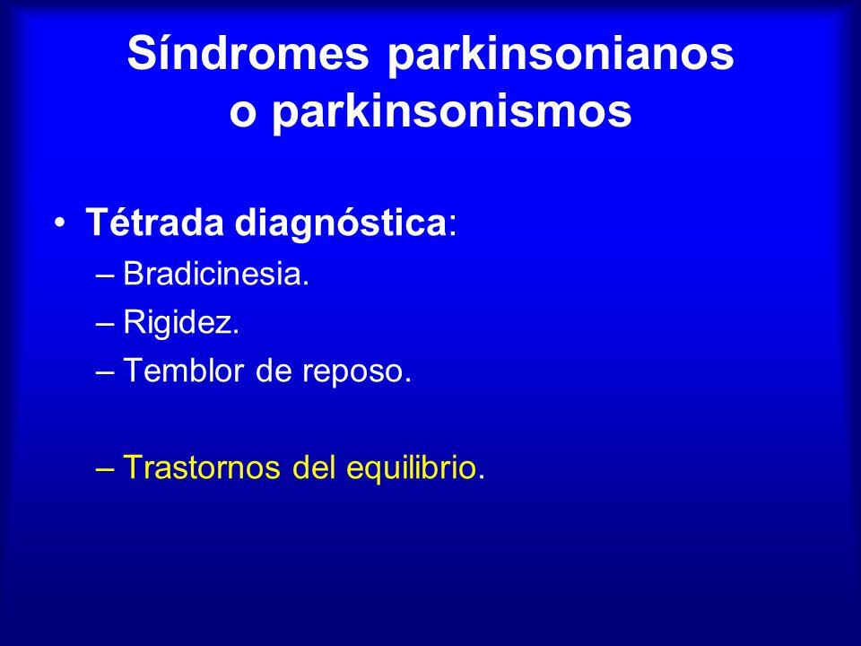 Síndromes parkinsonianos o parkinsonismos Tétrada diagnóstica: –Bradicinesia.