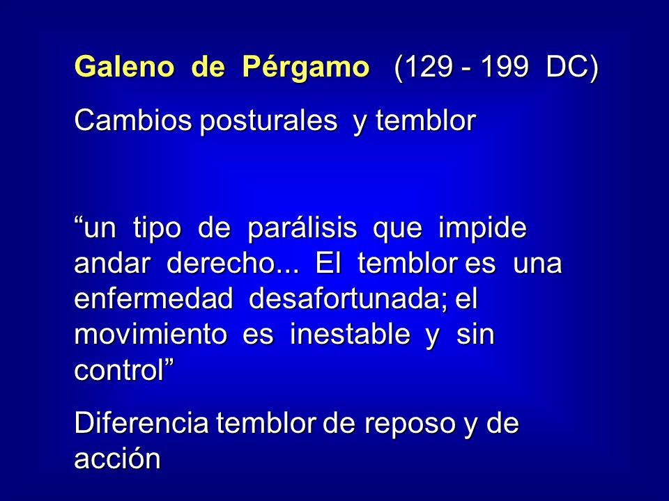 Galeno de Pérgamo (129 - 199 DC) Cambios posturales y temblor un tipo de parálisis que impide andar derecho...