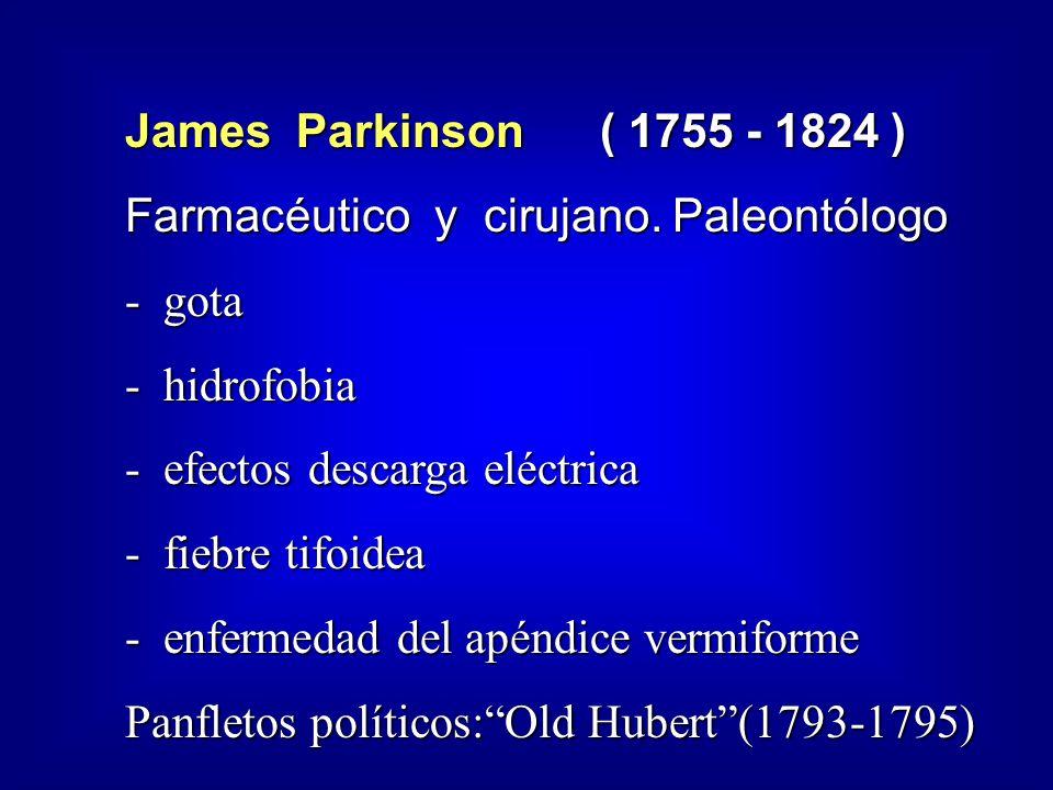 James Parkinson ( 1755 - 1824 ) Farmacéutico y cirujano.