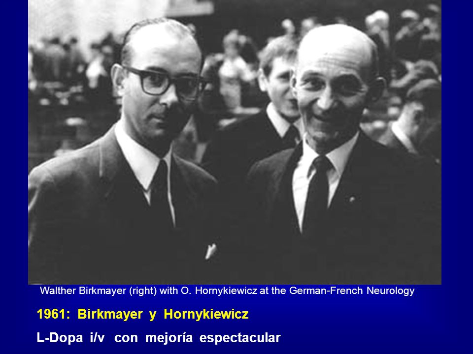 Walther Birkmayer (right) with O. Hornykiewicz at the German-French Neurology 1961: Birkmayer y Hornykiewicz L-Dopa i/v con mejoría espectacular