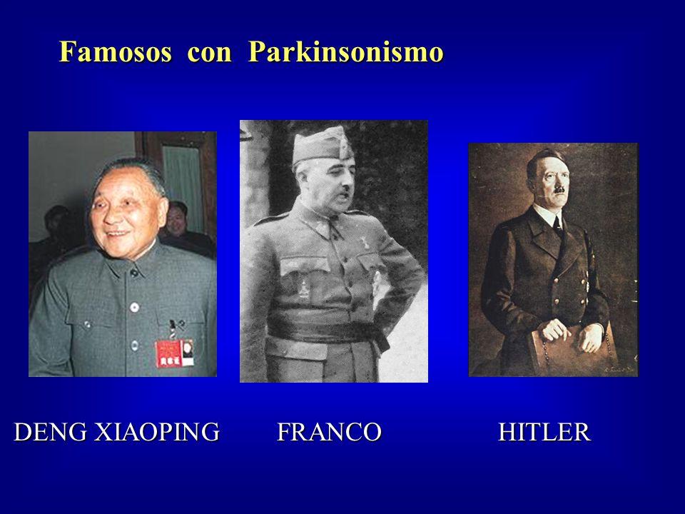 Famosos con Parkinsonismo DENG XIAOPING FRANCO HITLER DENG XIAOPING FRANCO HITLER