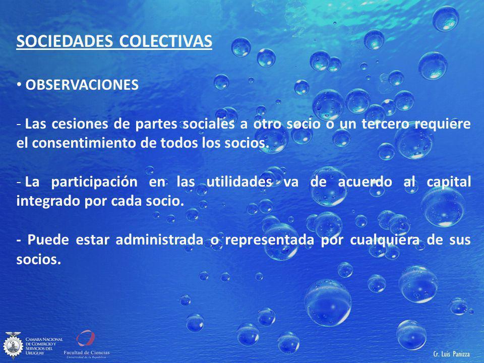 SOCIEDADES COLECTIVAS OBSERVACIONES - Las cesiones de partes sociales a otro socio o un tercero requiere el consentimiento de todos los socios.