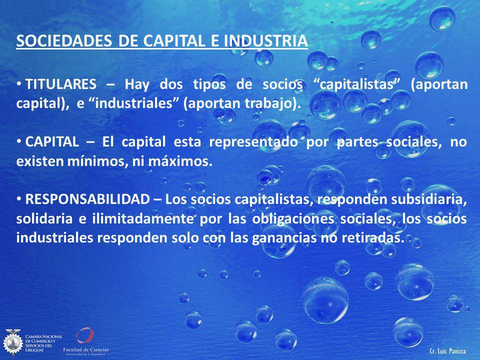 SOCIEDADES DE CAPITAL E INDUSTRIA TITULARES – Hay dos tipos de socios capitalistas (aportan capital), e industriales (aportan trabajo).