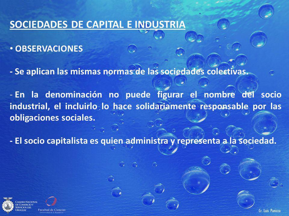 SOCIEDADES DE CAPITAL E INDUSTRIA OBSERVACIONES - Se aplican las mismas normas de las sociedades colectivas.