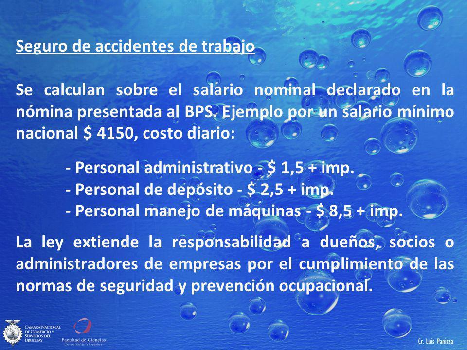 Seguro de accidentes de trabajo Se calculan sobre el salario nominal declarado en la nómina presentada al BPS.