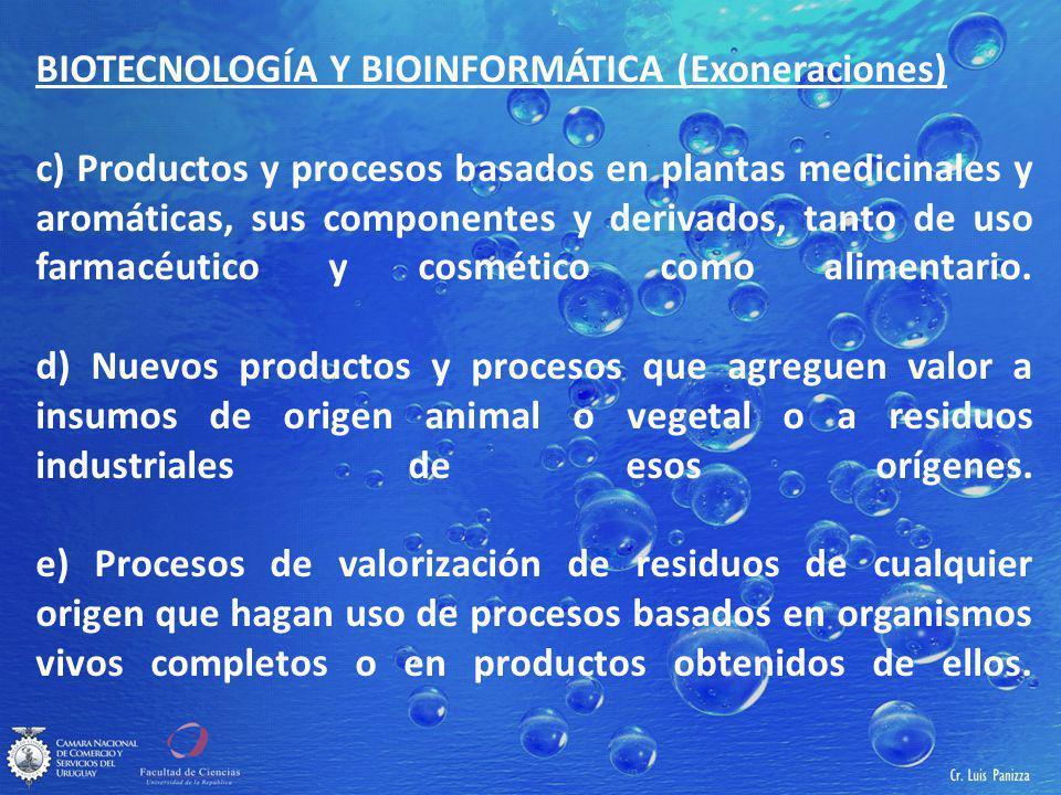 BIOTECNOLOGÍA Y BIOINFORMÁTICA (Exoneraciones) c) Productos y procesos basados en plantas medicinales y aromáticas, sus componentes y derivados, tanto de uso farmacéutico y cosmético como alimentario.