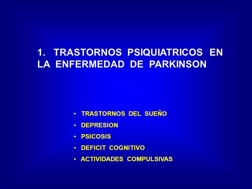 1. TRASTORNOS PSIQUIATRICOS EN LA ENFERMEDAD DE PARKINSON TRASTORNOS DEL SUEÑO DEPRESION PSICOSIS DEFICIT COGNITIVO ACTIVIDADES COMPULSIVAS