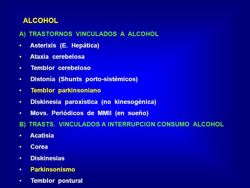 ALCOHOL A)TRASTORNOS VINCULADOS A ALCOHOL Asterixis (E. Hepática) Ataxia cerebelosa Temblor cerebeloso Distonía (Shunts porto-sistémicos) Temblor park