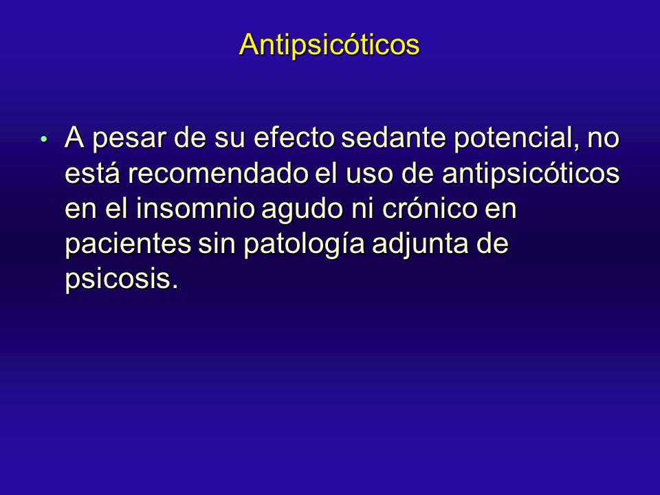 Antipsicóticos A pesar de su efecto sedante potencial, no está recomendado el uso de antipsicóticos en el insomnio agudo ni crónico en pacientes sin p