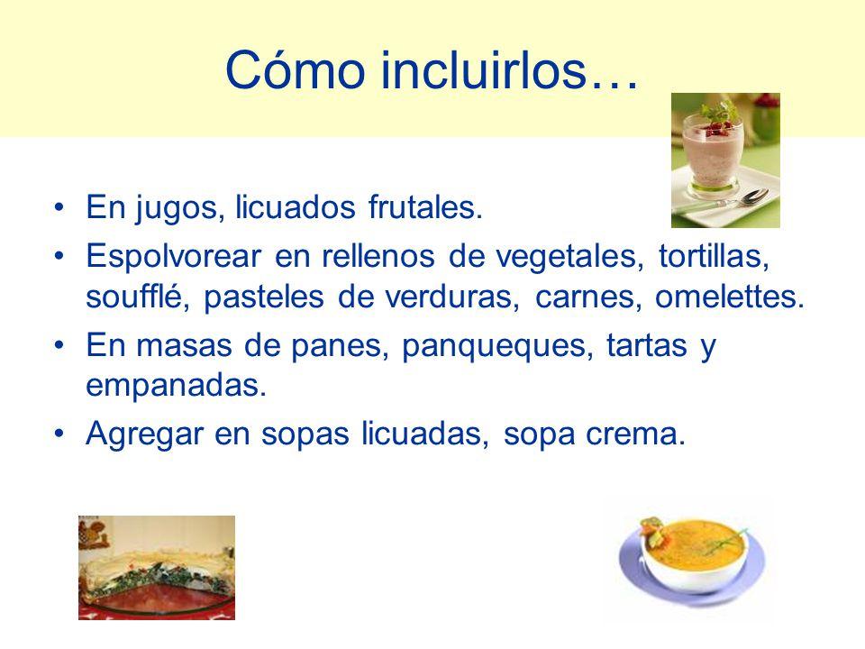 Cómo incluirlos… En jugos, licuados frutales. Espolvorear en rellenos de vegetales, tortillas, soufflé, pasteles de verduras, carnes, omelettes. En ma