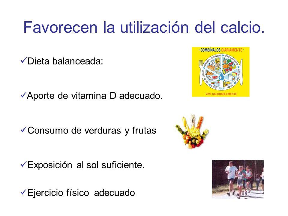 Favorecen la utilización del calcio. Dieta balanceada: Aporte de vitamina D adecuado. Consumo de verduras y frutas Exposición al sol suficiente. Ejerc
