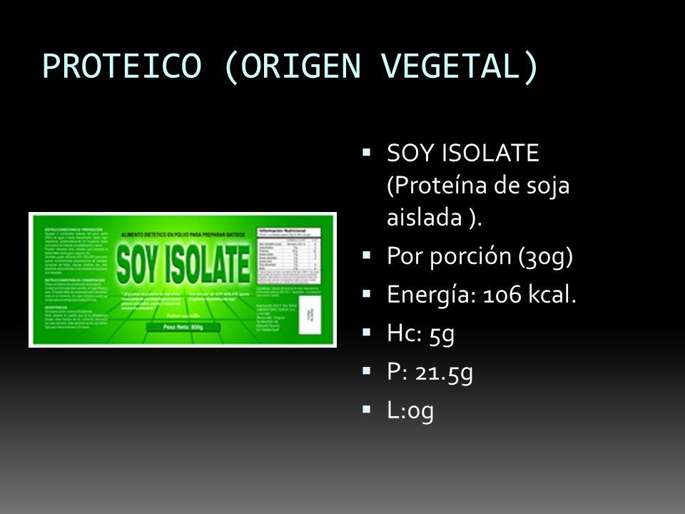 PROTEICO (ORIGEN VEGETAL) SOY ISOLATE (Proteína de soja aislada ). Por porción (30g) Energía: 106 kcal. Hc: 5g P: 21.5g L:0g