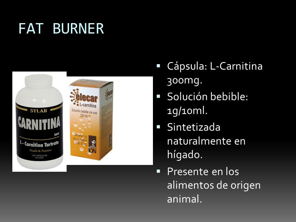 FAT BURNER Cápsula: L-Carnitina 300mg. Solución bebible: 1g/10ml. Sintetizada naturalmente en hígado. Presente en los alimentos de origen animal.