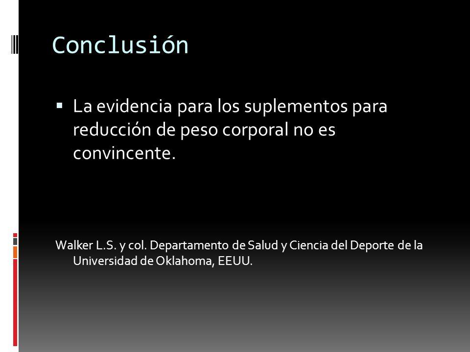 Conclusión La evidencia para los suplementos para reducción de peso corporal no es convincente. Walker L.S. y col. Departamento de Salud y Ciencia del