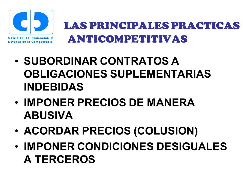 LAS PRINCIPALES PRACTICAS ANTICOMPETITIVAS SUBORDINAR CONTRATOS A OBLIGACIONES SUPLEMENTARIAS INDEBIDAS IMPONER PRECIOS DE MANERA ABUSIVA ACORDAR PREC