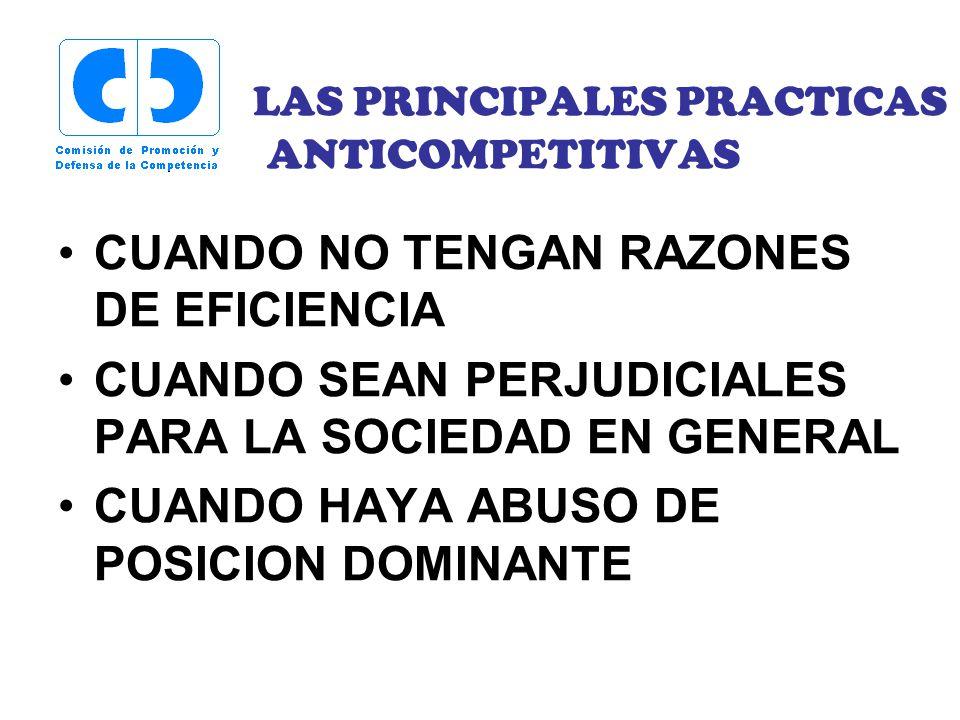 LAS PRINCIPALES PRACTICAS ANTICOMPETITIVAS CUANDO NO TENGAN RAZONES DE EFICIENCIA CUANDO SEAN PERJUDICIALES PARA LA SOCIEDAD EN GENERAL CUANDO HAYA AB