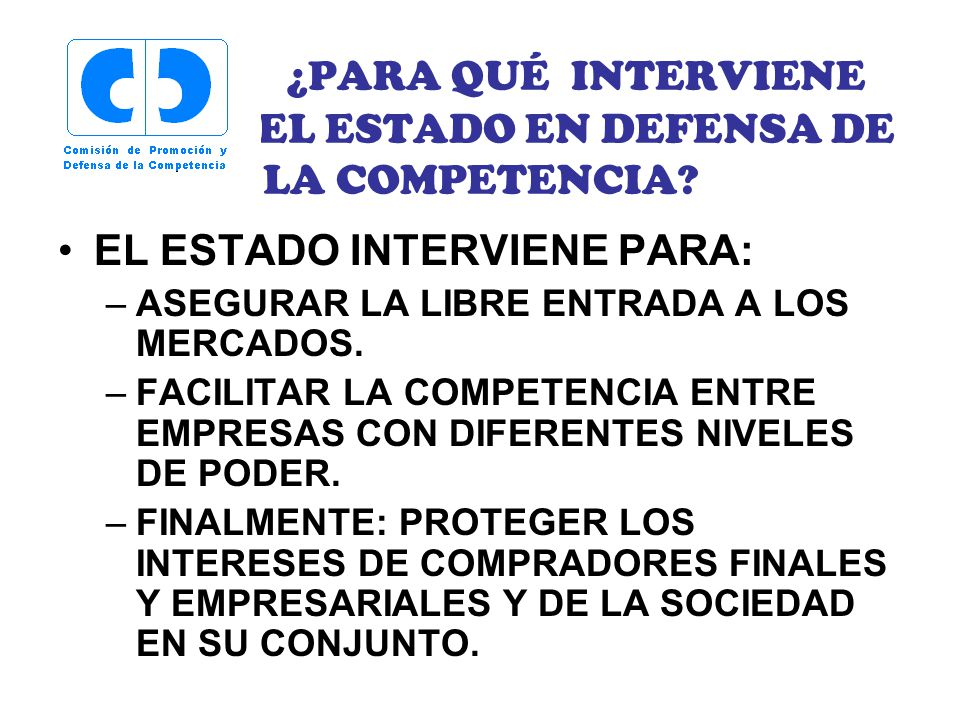 ¿PARA QUÉ INTERVIENE EL ESTADO EN DEFENSA DE LA COMPETENCIA.