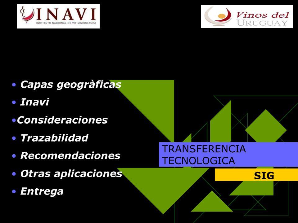 TRANSFERENCIA TECNOLOGICA SIG Capas geogràficas Inavi Consideraciones Trazabilidad Recomendaciones Otras aplicaciones Entrega