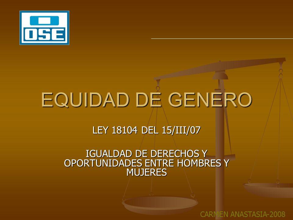 LEY 18.104 del 6/III/07 * MARCO GENERAL QUE COMPROMETE AL ESTADO A ADOPTAR LAS MEDIDAS NECESARIAS TENDIENTES A ASEGURAR EL DISEÑO, ELABORACION, EJECUCIÓN Y SEGUIMIENTO DE LAS POLÍTICAS PÚBLICAS DE MANERA QUE INTEGREN LAS PERSPECTIVAS DE GÉNERO.